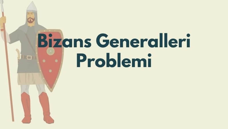 Bizans Generalleri Problemi Nedir?