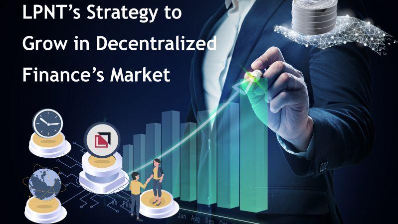 LPNT'nin Merkeziyetsiz Finans Sektörüne Yönelik Büyüme Stratejisi Açıklandı